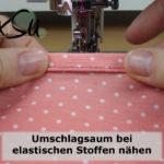 Videoanleitung | Saum: elastischer Umschlagssaum