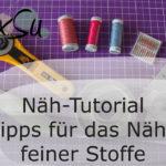 Videoanleitung | Feine Stoffe – 8 Tipps für das Nähen von feinen Stoffen